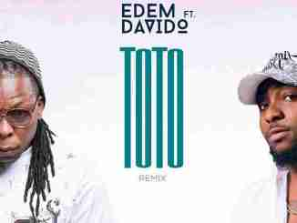 Edem ft. Davido – Toto (Remix)