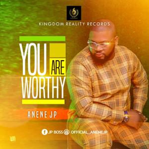 ANENE JP - You Are Worthy