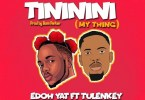 Edoh YAT ft. Tulenkey – Tininini (My Thing)