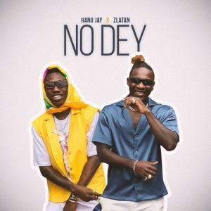 Hanu Jay ft. Zlatan – No Dey