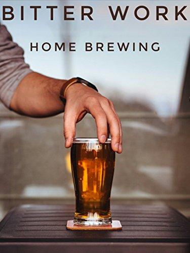 Bitter Work: Homebrewing