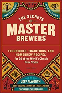 The Secrets of Master Brewers: Techniques, Traditions, and Homebrew Recipes for 26 of the World's Classic Beer Styles, from Czech Pilsner to English Old Ale Paperback