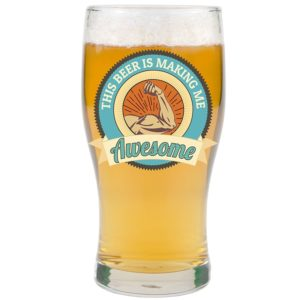 """This Beer is Making Me Awesome"""" Fun Beer Pint Glass"""