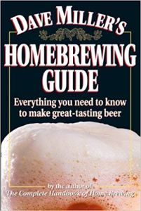 Dave Miller's Homebrewing Guide: Everything You Need to Know to Make Great-Tasting Beer