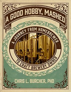 A Good Hobby, Mashed: A Journey From Homebrewer to Craft Brewery Owner Kindle Edition