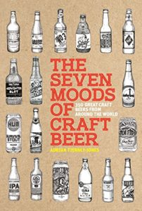 The Seven Moods of Craft Beer: 350 Great Craft Beers from Around the World Kindle Edition