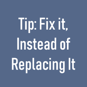 Fix it, Instead of Replacing It
