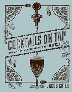 Cocktails on Tap: The Art of Mixing Spirits and Beer Kindle Edition