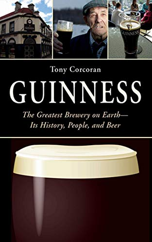 Guinness: The Greatest Brewery on Earth--Its History, People, and Beer Kindle Edition