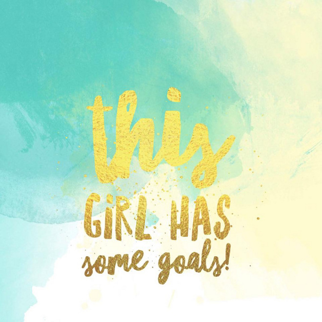 This girl has some goals. Goals quotes