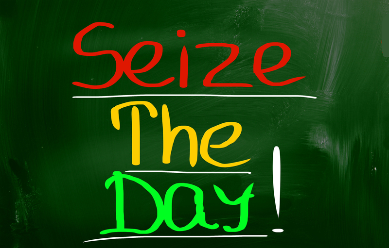 Life is Short... Seize the Day!