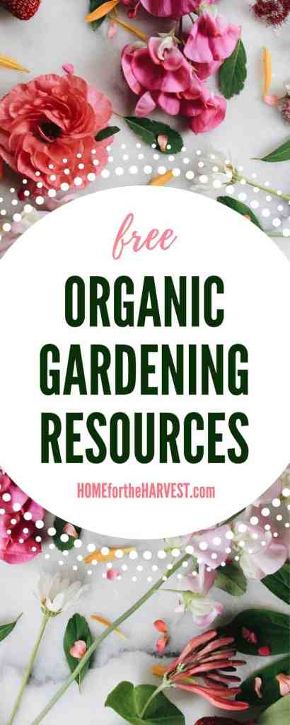 Organic Gardening Resources - These free tips, printables, and instructions will guide you through the process of learning to garden! | Home for the Harvest