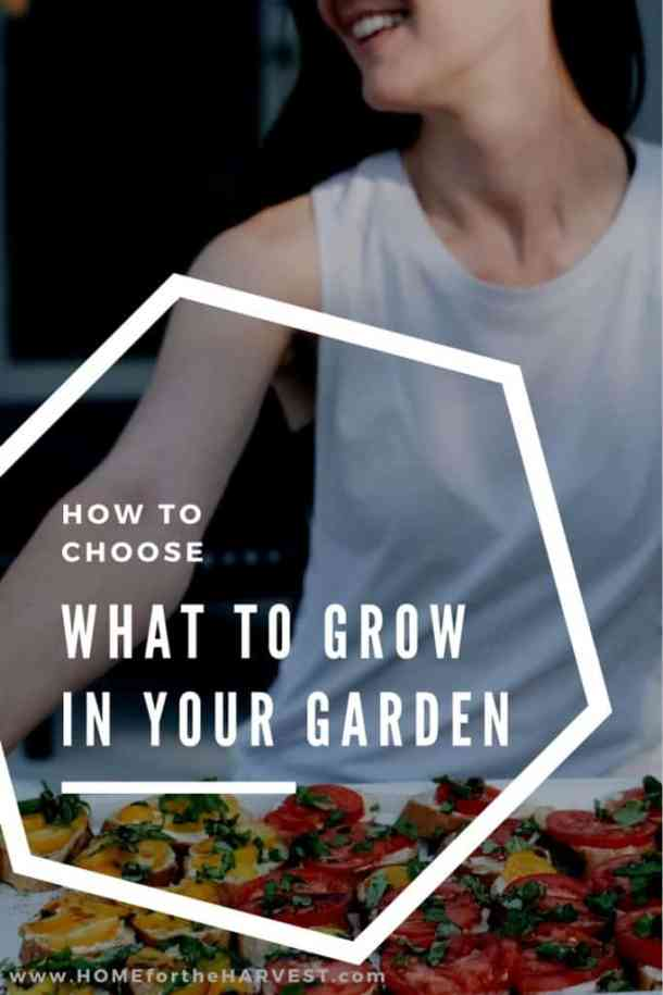 How to Choose What to Grow in Your Garden | Home for the Harvest
