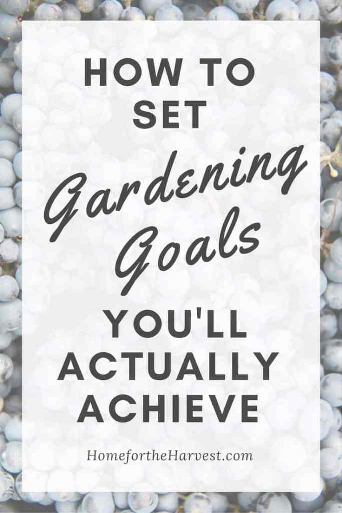 How to Set Gardening Goals You'll Actually Achieve | Home for the Harvest