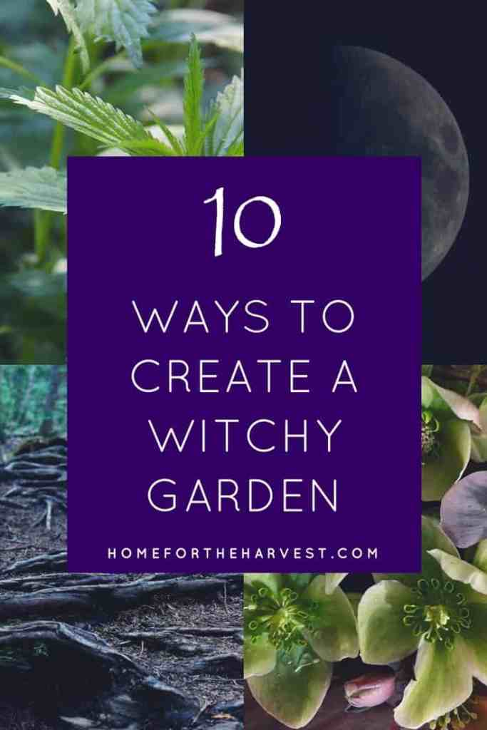 10 Ways to Create a Witchy Garden | Home for the Harvest