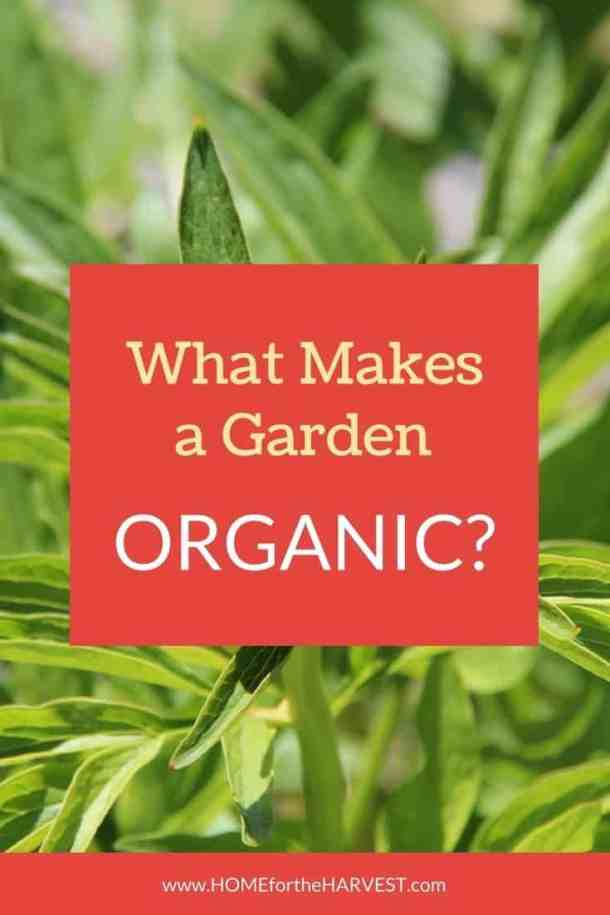 Learn what makes a garden organic and how organic gardening is different than conventional gardening | Home for the Harvest