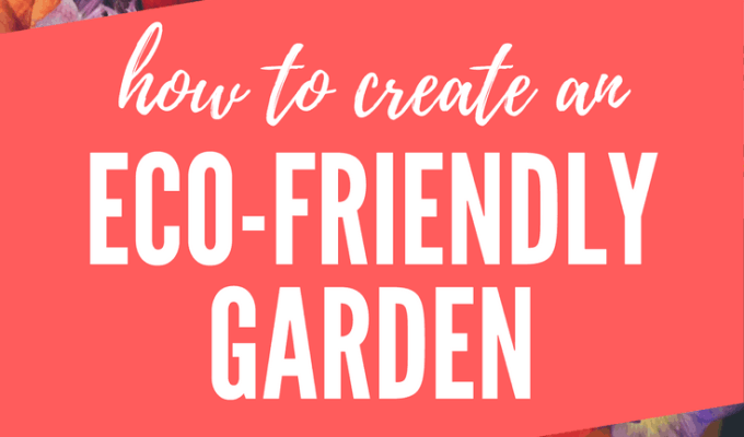 10 Ways to Create an Eco-Friendly Garden