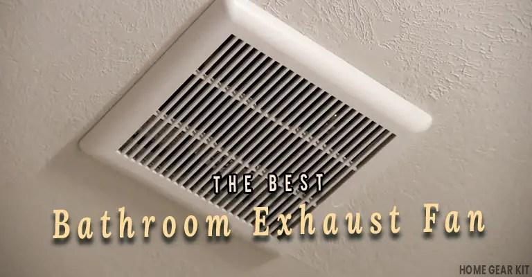 7 Best Bathroom Exhaust Fans To Look - Home Gear Kit Bathroom Exhaust Fan Reviews on bathroom exhaust fans new technology, bathroom vent fans, bathroom exhaust fans broan model 696, bathroom exhaust fans ideas, bathroom exhaust fans with light, bathroom exhaust fans broan model 670, bathroom fans fan blades,