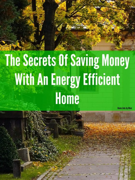 The Secrets Of Saving Money With An Energy Efficient Home