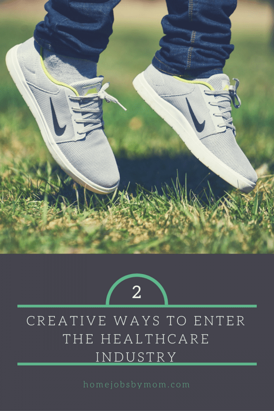2 Creative Ways to Enter the Healthcare Industry