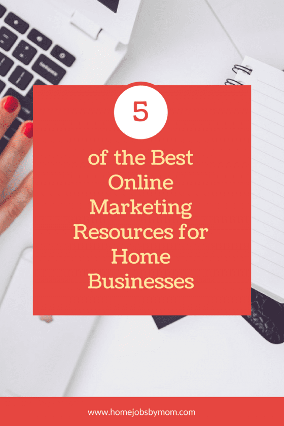 5 of the Best Online Marketing Resources for Home Businesses