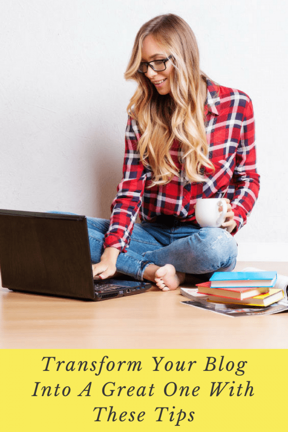 Transform Your Blog Into A Great One With These Tips