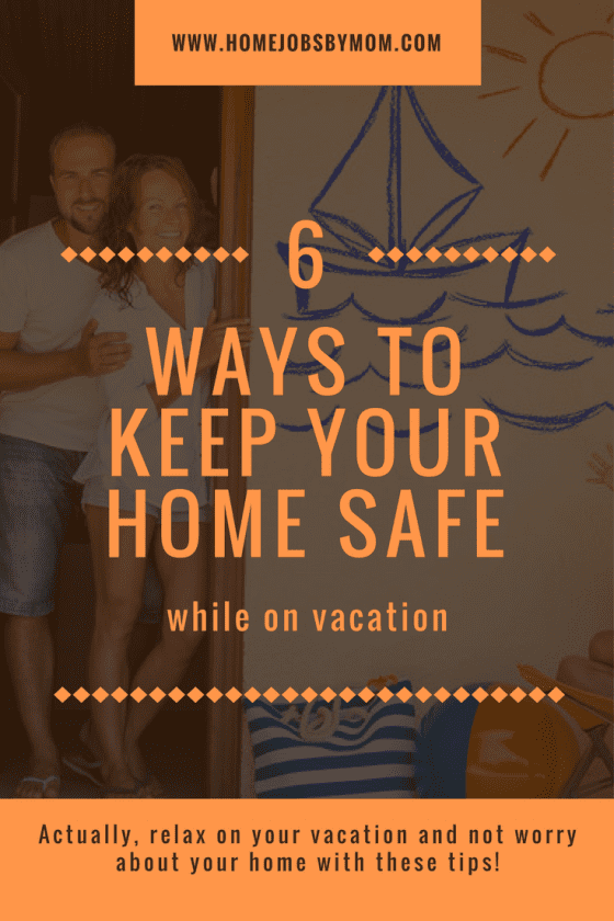 6 Ways to Keep Your Home Safe While on Vacation