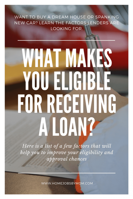 What Makes You Eligible For Receiving A Loan?