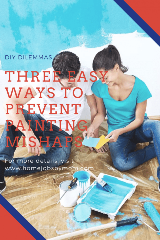 DIY Dilemmas: Three Easy Ways To Prevent Painting Mishaps