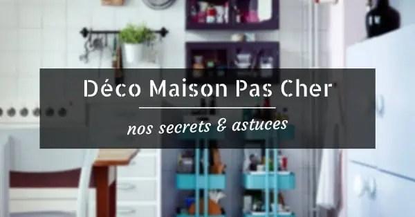 Dco Maison Pas Cher Nos Petits Secrets Pour Faire Des