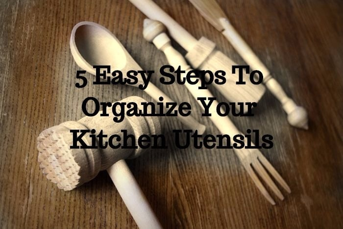 5 Easy Steps To Organize Your Kitchen Utensils