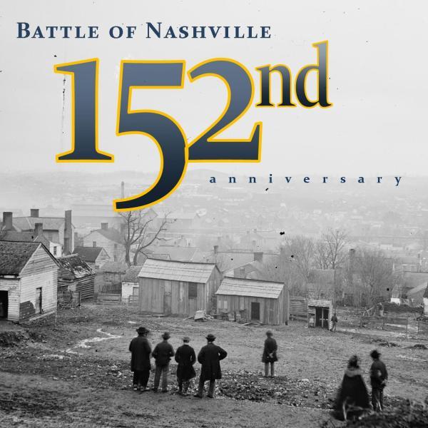 Battle of Nashville 152nd Anniversary Fort Negley