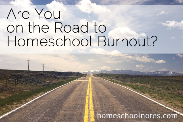 Are You on the Road to Homeschool Burnout?