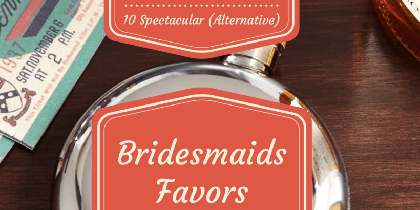 10 Spectacular Alternative Bridesmaids Favors