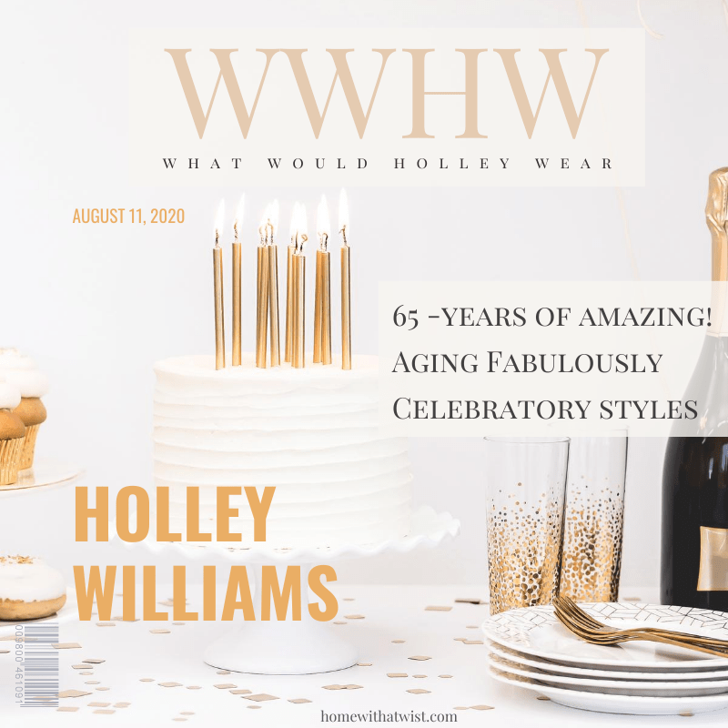 What Would Holley Wear:  65th Birthday Style!