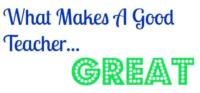 What makes a good teacher GREAT