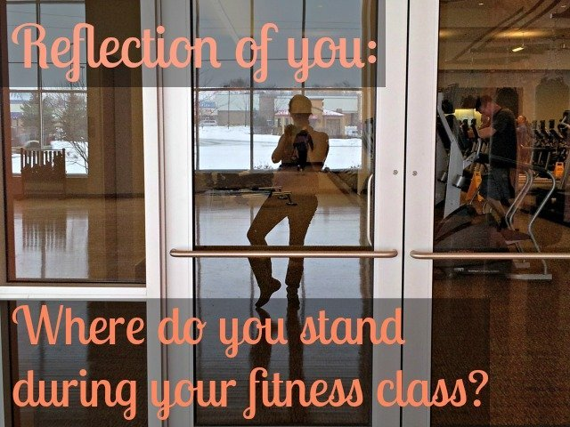 Do you hide in your fitness class? Are you front and center? Where you stand is a reflection on how you feel about yourself in class and out.
