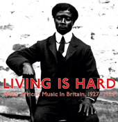 Living Is Hard West African Music In Britain, 1927-1929