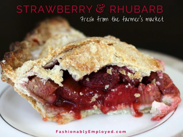 FashionablyEmployed.com | Homemade Strawberry Rhubarb Pie | Recipe, fresh from the farmer's market, celebrate spring with food