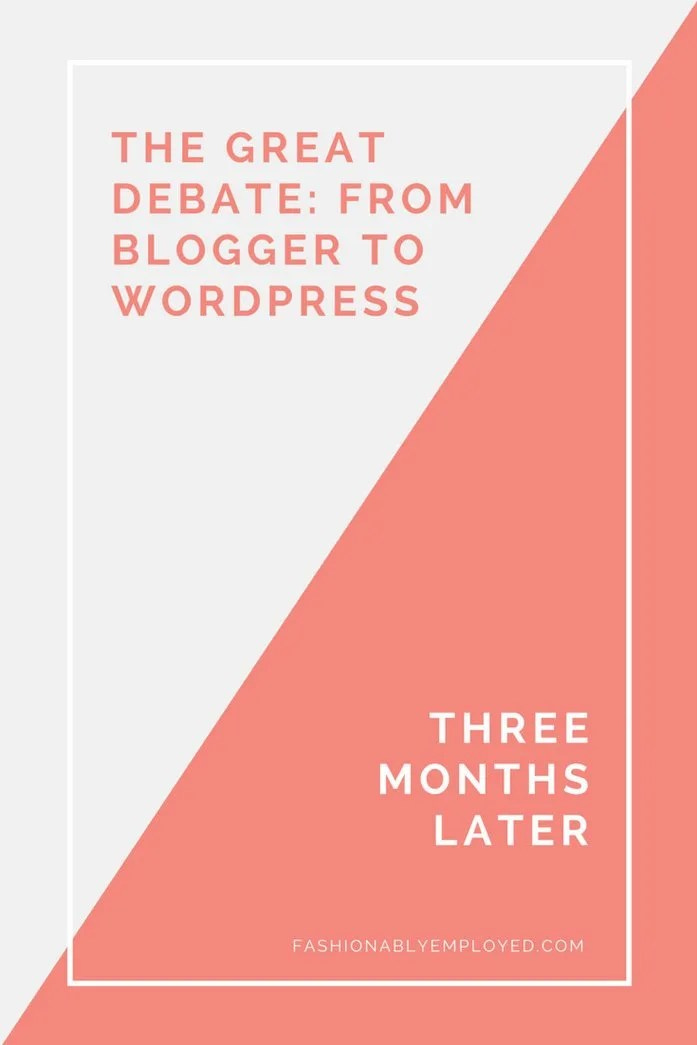 FashionablyEmployed.com | The Great Debate of Blogger vs. WordPress: Thoughts on the transition three months after switching from Blogger to WordPress. Was it worth it?