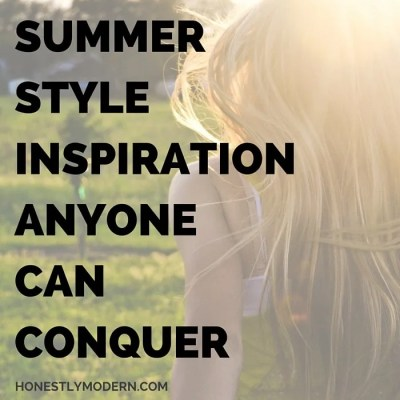 Simple Summer Style Inspiration Anyone Can Conquer