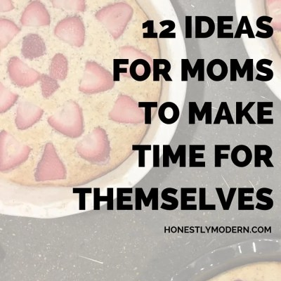 12 Ideas for Moms to Make Time for Themselves