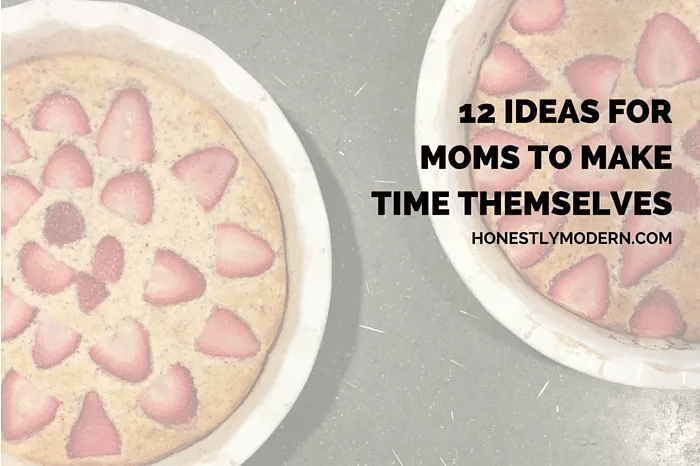 Need a little more time for yourself? How about these 12 ideas you can do today!