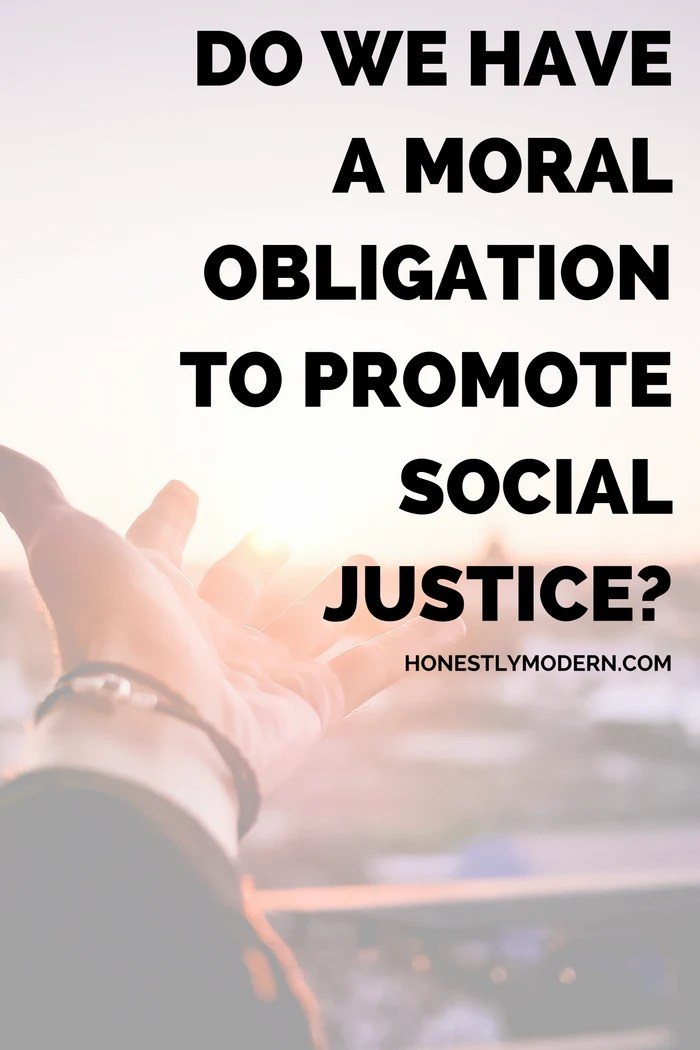 When born into relative privilege, do we have an obligation to actively promote social justice and give back to those less fortunate than ourselves?