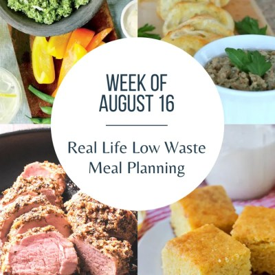 Real Life Low Waste Meal Plan | Aug 16