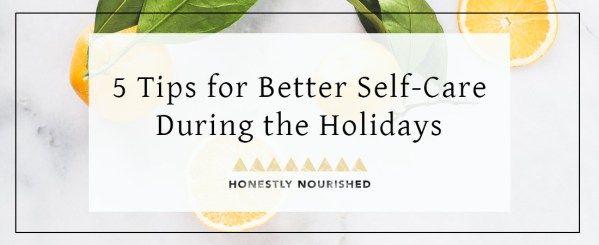 5 Tips for Better Self-Care During the Holidays