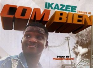Photo of [Music] Ikazee Com Bien (Prod. By Pioneer Beats)