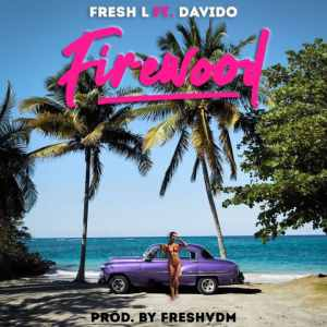 "[Music] Fresh L – ""Firewood"" ft. Davido"