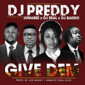 Music: Dj preddy ft Jumabee x dj real x DJ baddo – GIVE DEM