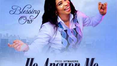 Photo of GOSPEL SONG: Blessing Oro – He Answer Me